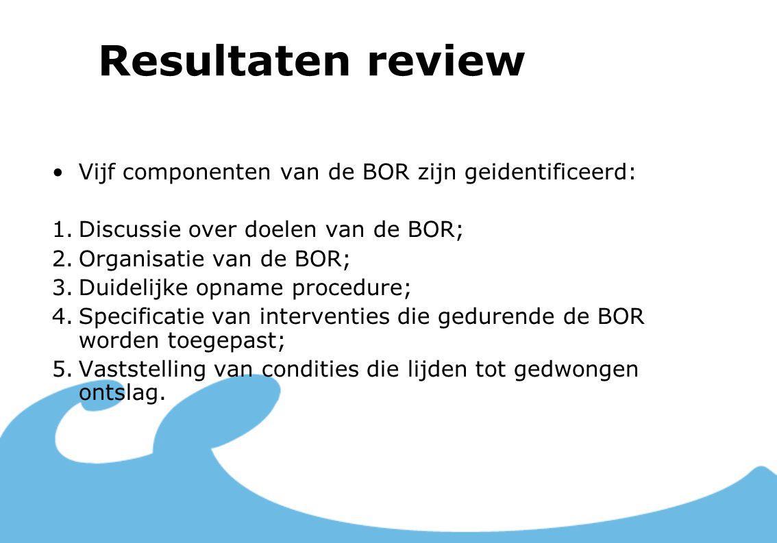 Resultaten review Vijf componenten van de BOR zijn geidentificeerd: