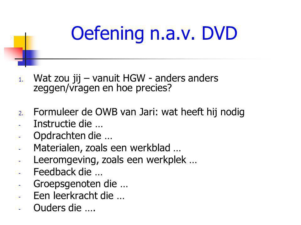 Oefening n.a.v. DVD Wat zou jij – vanuit HGW - anders anders zeggen/vragen en hoe precies Formuleer de OWB van Jari: wat heeft hij nodig.