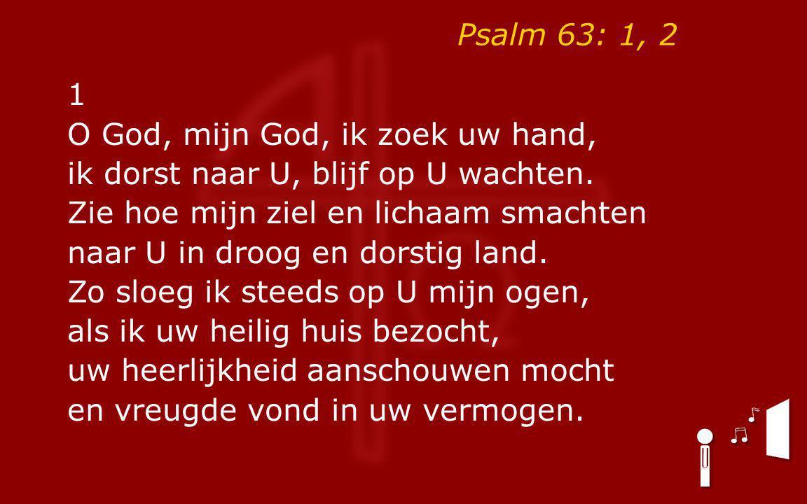 Psalm 63: 1, 2 1.