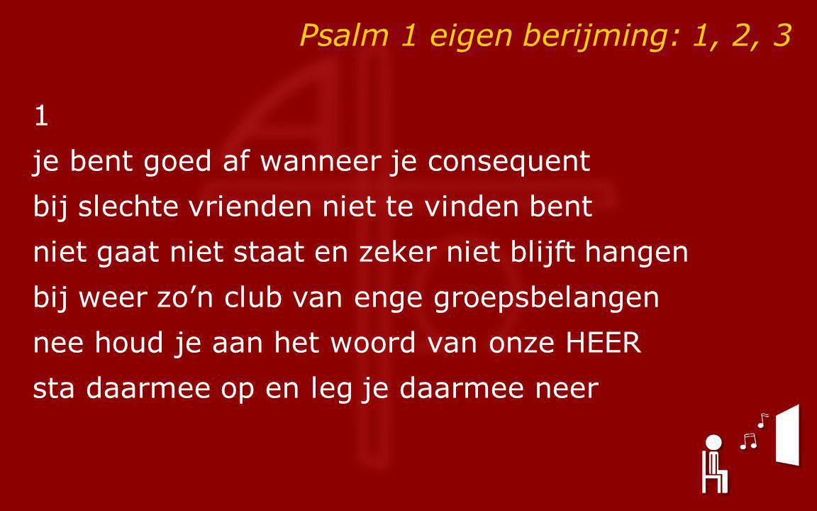 Psalm 1 eigen berijming: 1, 2, 3