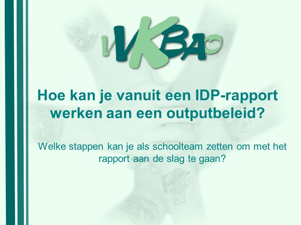 Hoe kan je vanuit een IDP-rapport werken aan een outputbeleid