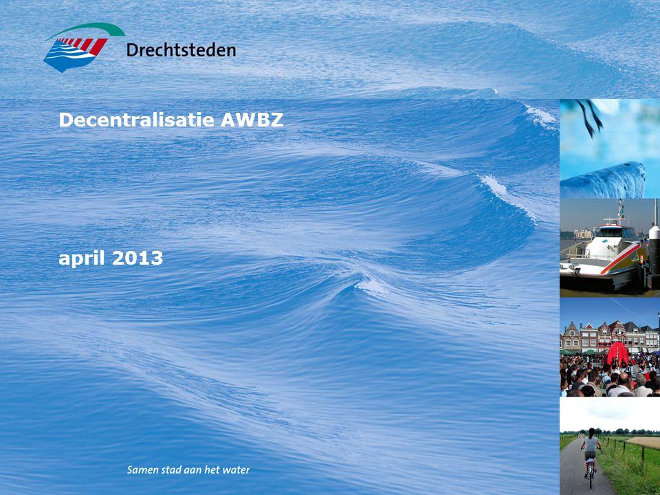 Decentralisatie AWBZ april 2013