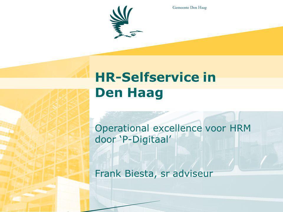 HR-Selfservice in Den Haag Operational excellence voor HRM door 'P-Digitaal' Frank Biesta, sr adviseur.