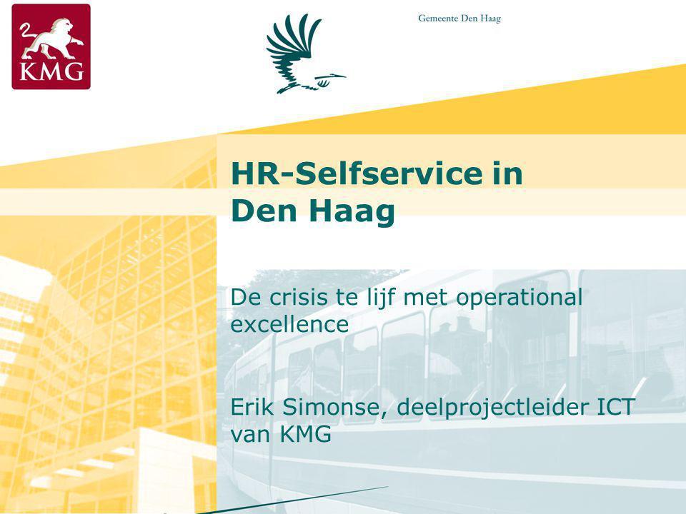 HR-Selfservice in Den Haag De crisis te lijf met operational excellence Erik Simonse, deelprojectleider ICT van KMG.