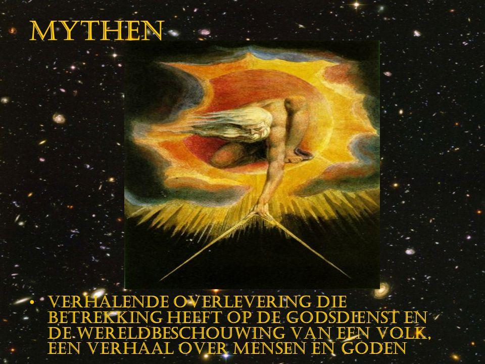 Mythen Verhalende overlevering die betrekking heeft op de godsdienst en de wereldbeschouwing vAn een volk, een verhaal over mensen en goden.