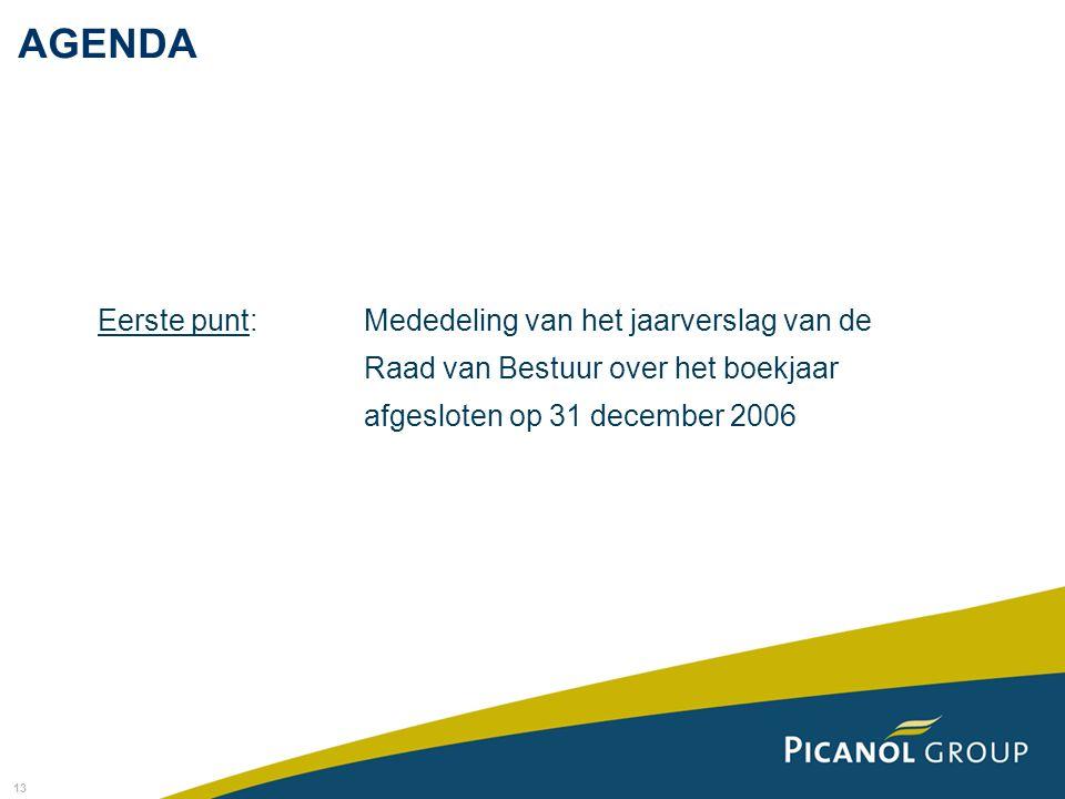 AGENDA Eerste punt: Mededeling van het jaarverslag van de Raad van Bestuur over het boekjaar afgesloten op 31 december 2006.