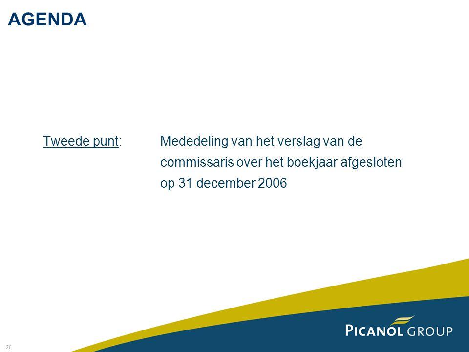 AGENDA Tweede punt: Mededeling van het verslag van de commissaris over het boekjaar afgesloten op 31 december 2006.