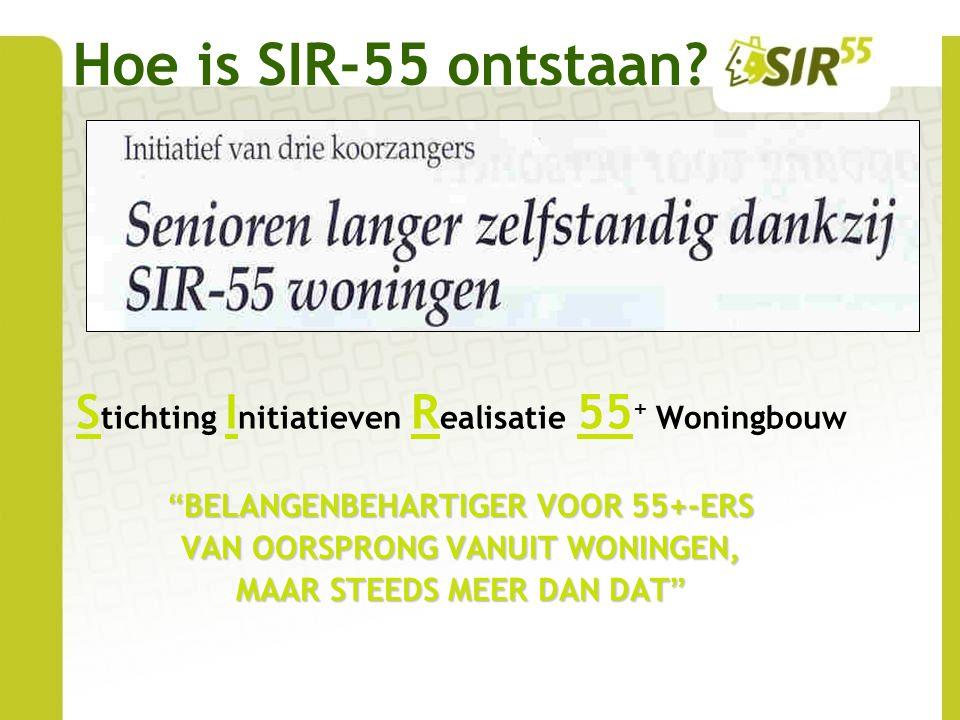 Hoe is SIR-55 ontstaan Stichting Initiatieven Realisatie 55+ Woningbouw. BELANGENBEHARTIGER VOOR 55+-ERS.