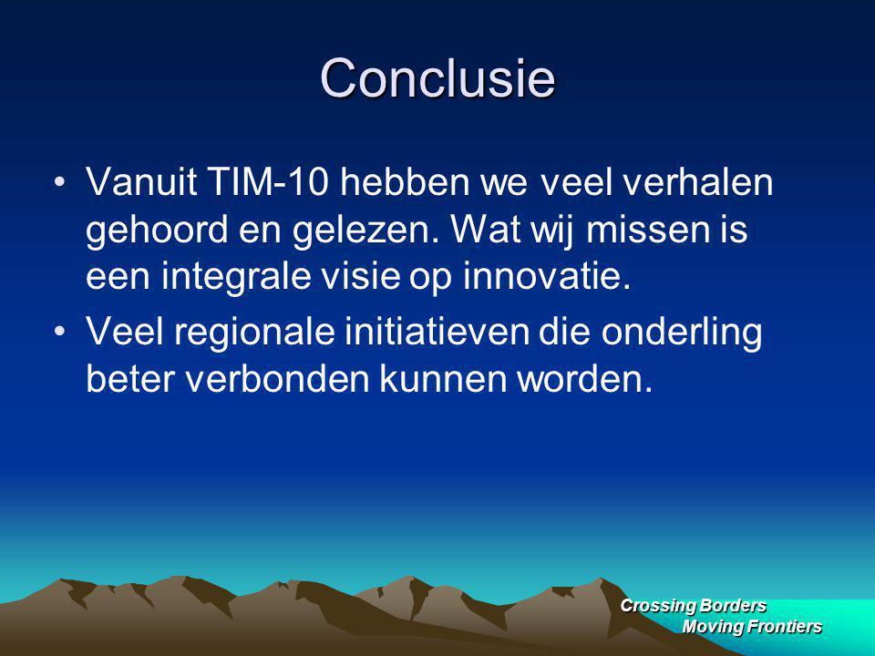 Conclusie Vanuit TIM-10 hebben we veel verhalen gehoord en gelezen. Wat wij missen is een integrale visie op innovatie.
