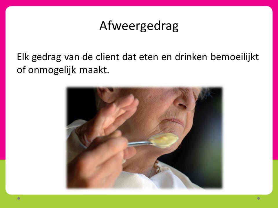 Afweergedrag Elk gedrag van de client dat eten en drinken bemoeilijkt of onmogelijk maakt.
