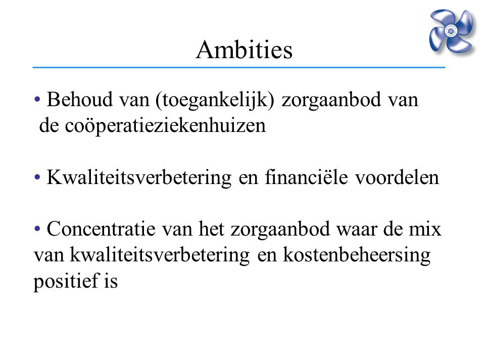 Ambities Behoud van (toegankelijk) zorgaanbod van de coöperatieziekenhuizen. Kwaliteitsverbetering en financiële voordelen.