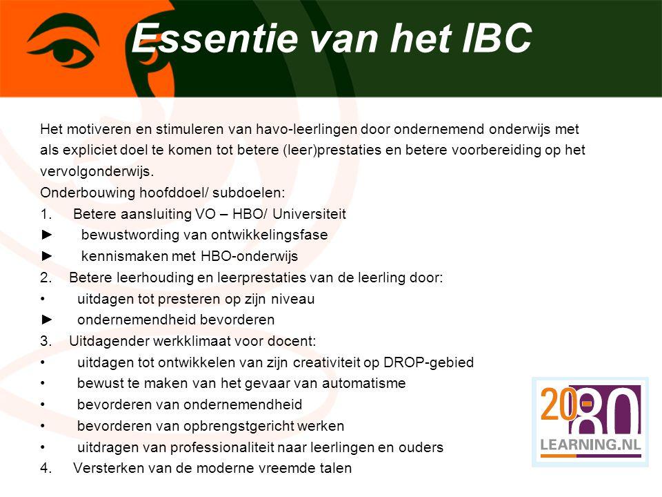 Essentie van het IBC Het motiveren en stimuleren van havo-leerlingen door ondernemend onderwijs met.