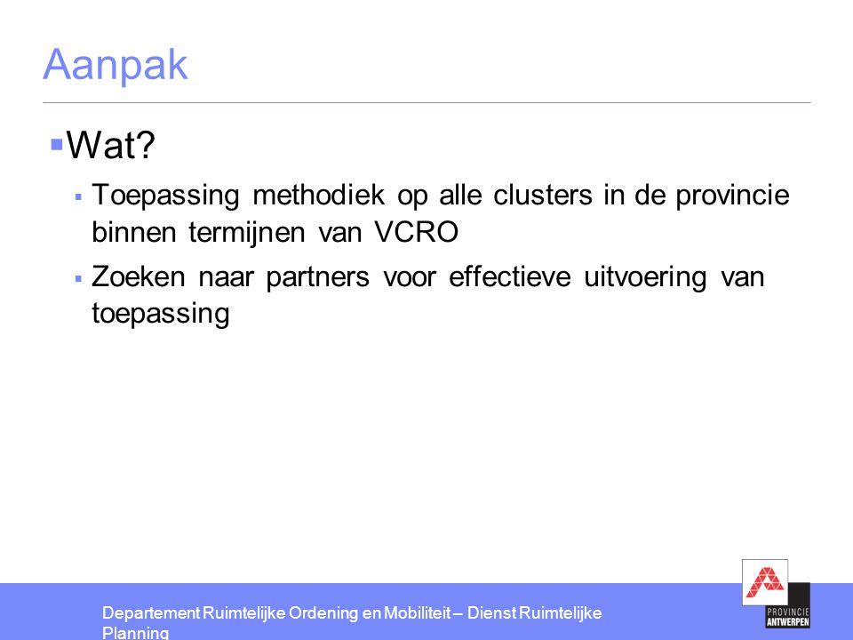 Aanpak Wat Toepassing methodiek op alle clusters in de provincie binnen termijnen van VCRO.