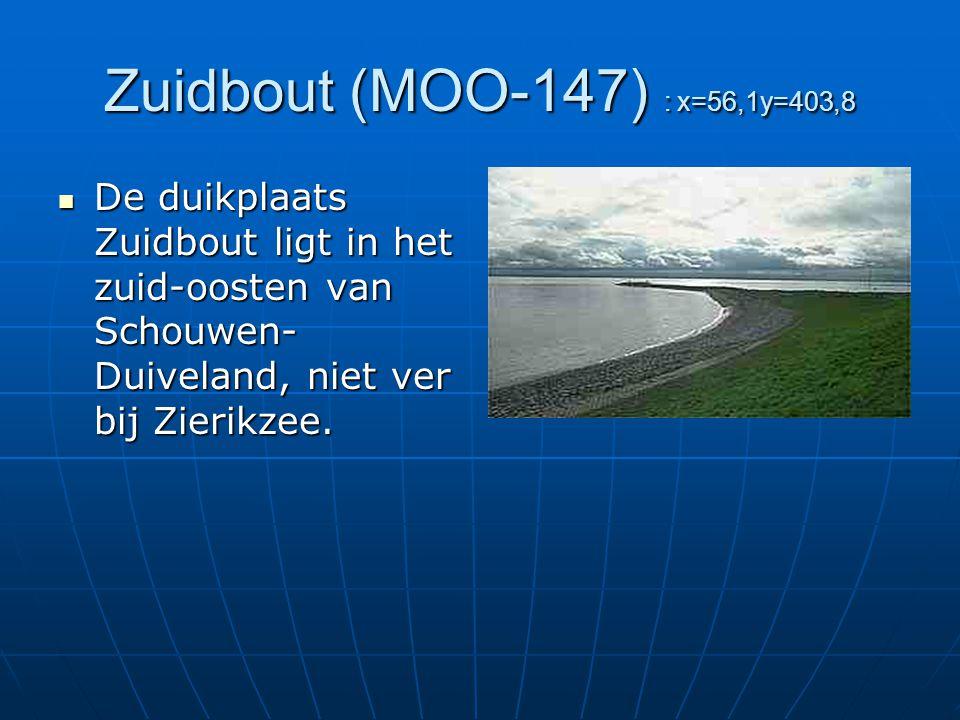 Zuidbout (MOO-147) : x=56,1y=403,8 De duikplaats Zuidbout ligt in het zuid-oosten van Schouwen-Duiveland, niet ver bij Zierikzee.