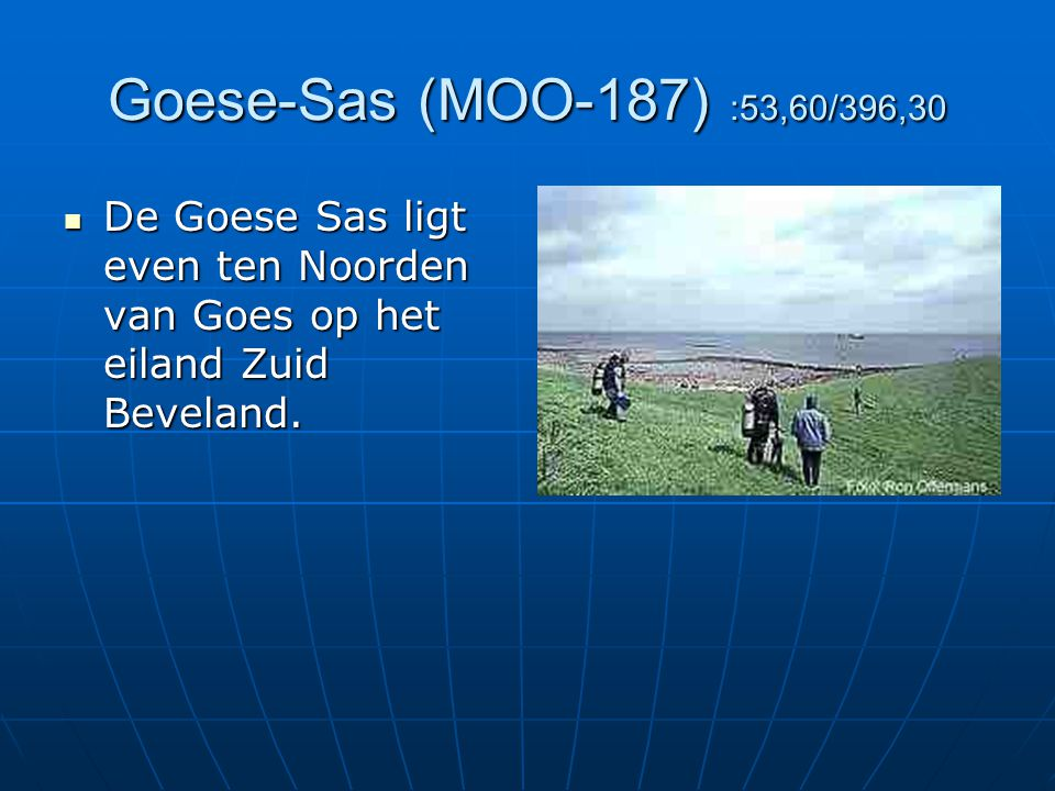 Goese-Sas (MOO-187) :53,60/396,30 De Goese Sas ligt even ten Noorden van Goes op het eiland Zuid Beveland.