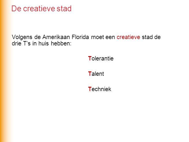 De creatieve stad Volgens de Amerikaan Florida moet een creatieve stad de drie T's in huis hebben: Tolerantie.
