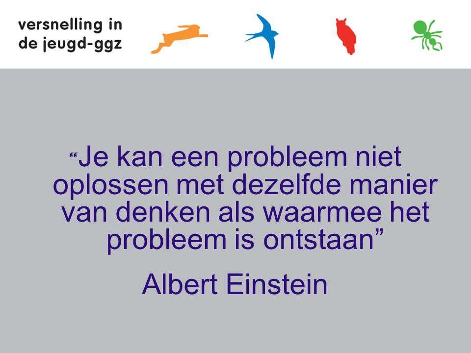 Je kan een probleem niet oplossen met dezelfde manier van denken als waarmee het probleem is ontstaan