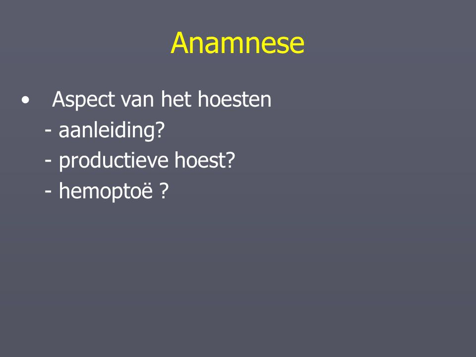 Anamnese Aspect van het hoesten - aanleiding - productieve hoest
