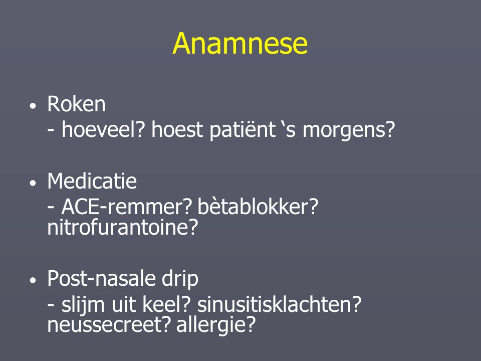 Anamnese Roken - hoeveel hoest patiënt 's morgens Medicatie