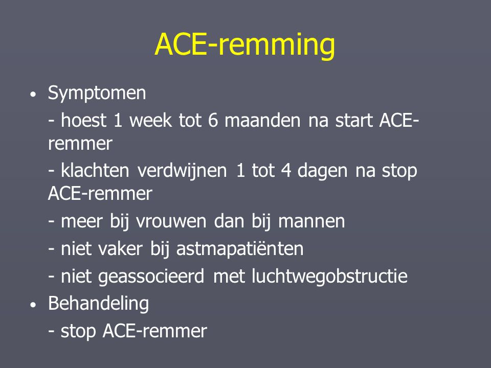 ACE-remming Symptomen - hoest 1 week tot 6 maanden na start ACE-remmer