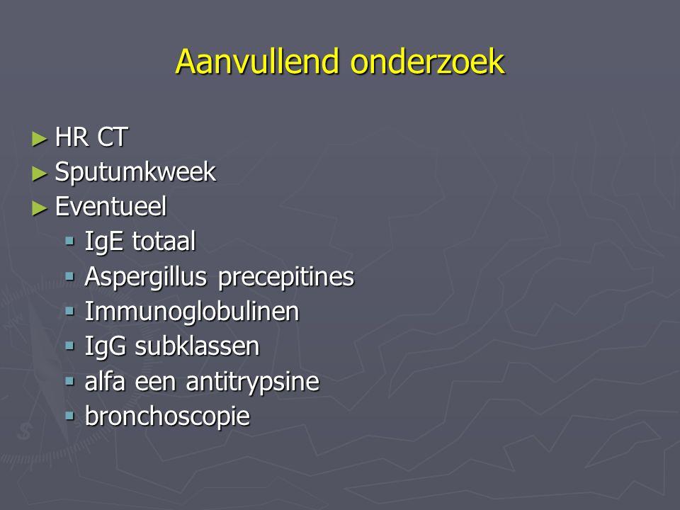 Aanvullend onderzoek HR CT Sputumkweek Eventueel IgE totaal