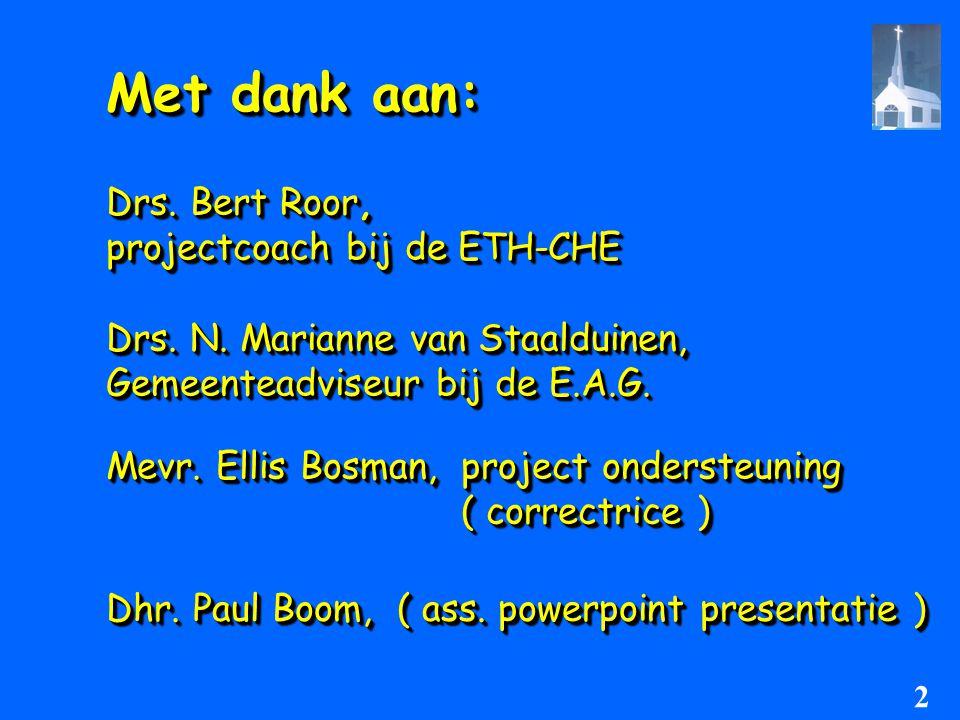 Met dank aan: Drs. Bert Roor, projectcoach bij de ETH-CHE