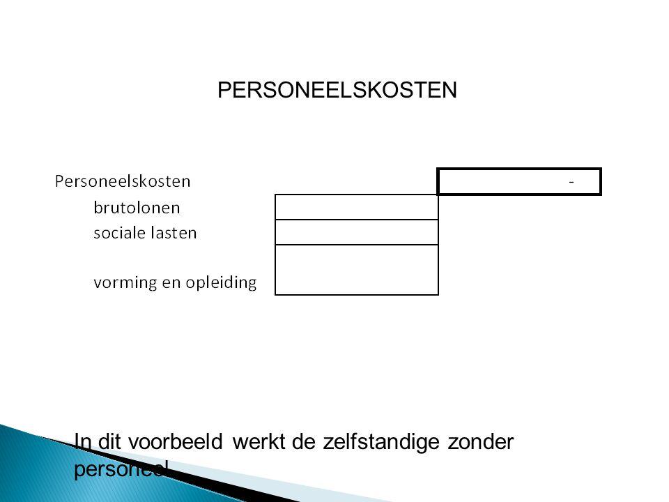 PERSONEELSKOSTEN In dit voorbeeld werkt de zelfstandige zonder personeel.