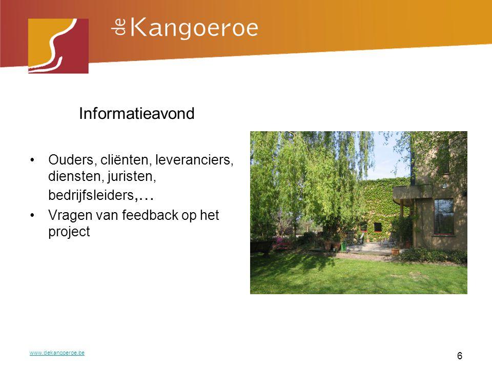 Informatieavond Ouders, cliënten, leveranciers, diensten, juristen, bedrijfsleiders,… Vragen van feedback op het project.