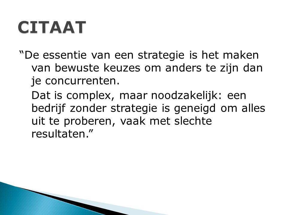 CITAAT De essentie van een strategie is het maken van bewuste keuzes om anders te zijn dan je concurrenten.