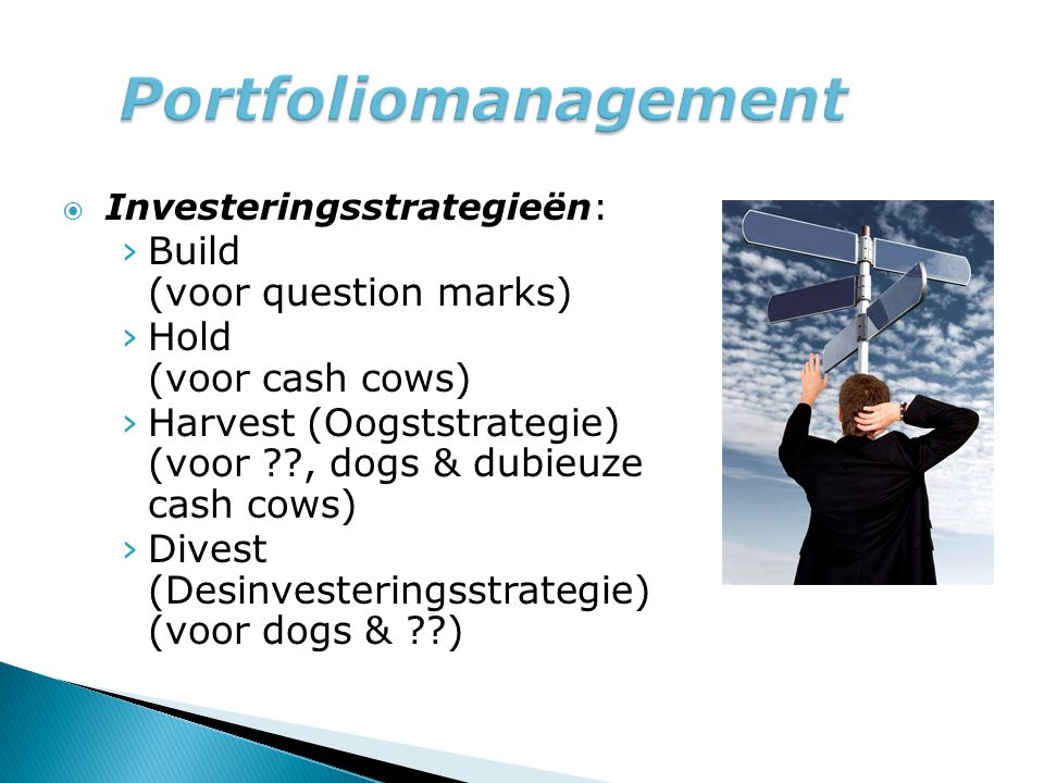 Portfoliomanagement Build (voor question marks) Hold (voor cash cows)