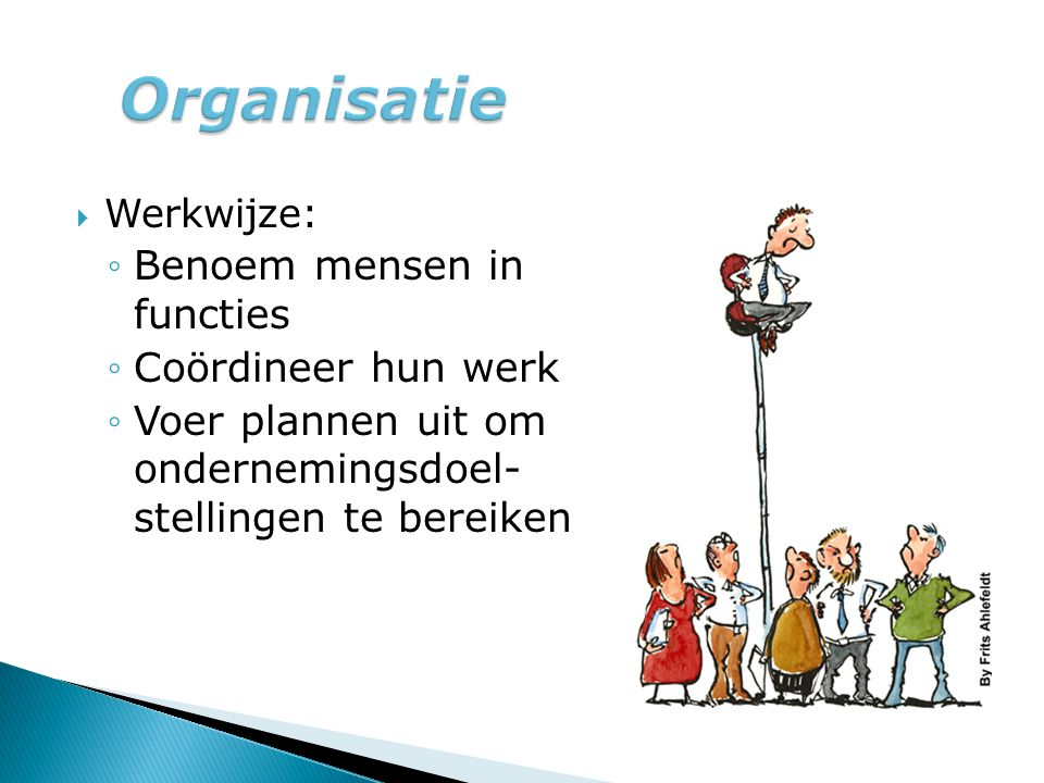 Organisatie Benoem mensen in functies Coördineer hun werk