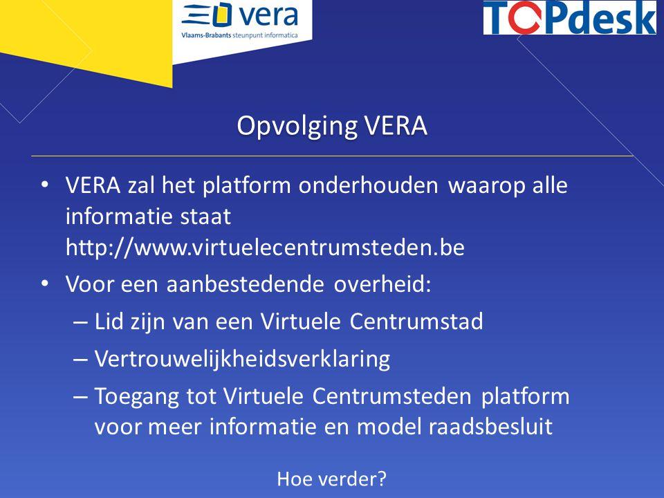 Opvolging VERA VERA zal het platform onderhouden waarop alle informatie staat http://www.virtuelecentrumsteden.be.