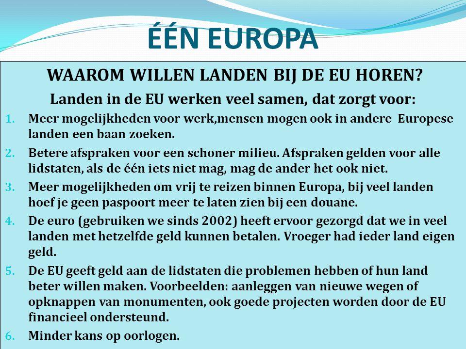 ÉÉN EUROPA WAAROM WILLEN LANDEN BIJ DE EU HOREN