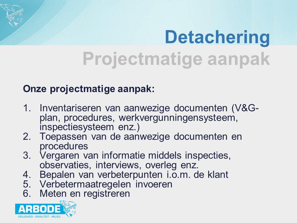 Detachering Projectmatige aanpak Onze projectmatige aanpak: