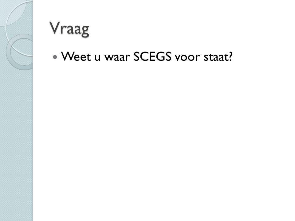 Vraag Weet u waar SCEGS voor staat