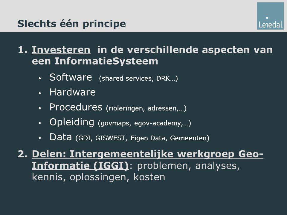 Slechts één principe Investeren in de verschillende aspecten van een InformatieSysteem. Software (shared services, DRK…)