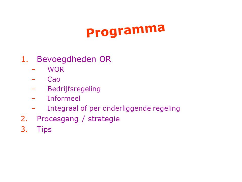 Programma Bevoegdheden OR Procesgang / strategie Tips WOR Cao
