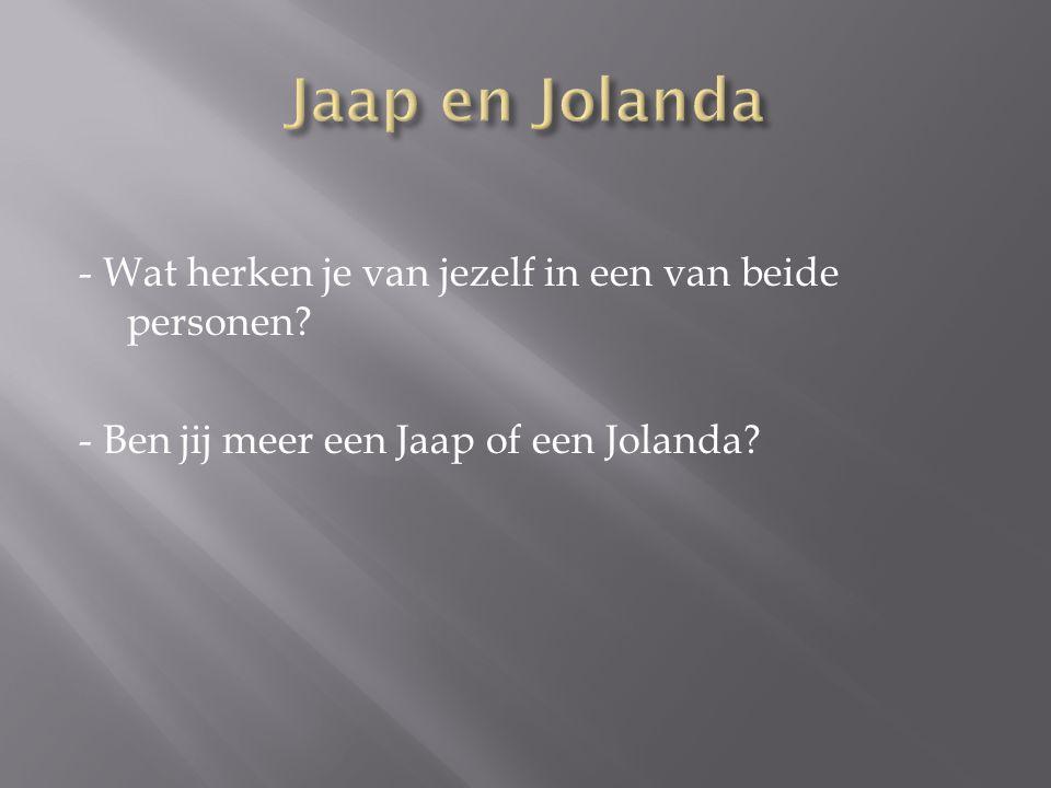 Jaap en Jolanda - Wat herken je van jezelf in een van beide personen.