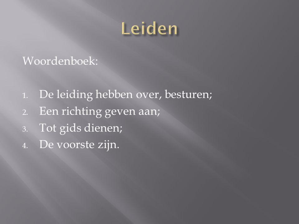 Leiden Woordenboek: De leiding hebben over, besturen;