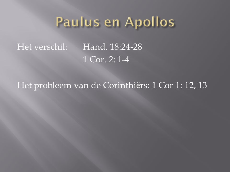 Paulus en Apollos Het verschil: Hand. 18:24-28 1 Cor.
