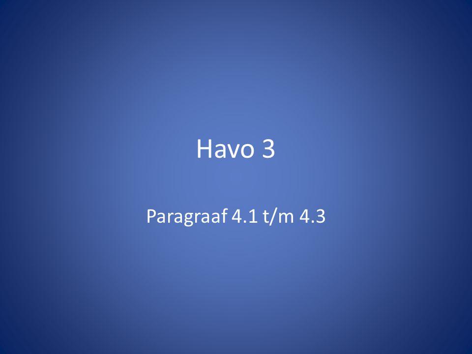 Havo 3 Paragraaf 4.1 t/m 4.3