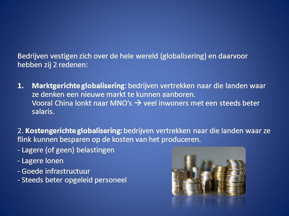 Bedrijven vestigen zich over de hele wereld (globalisering) en daarvoor hebben zij 2 redenen:
