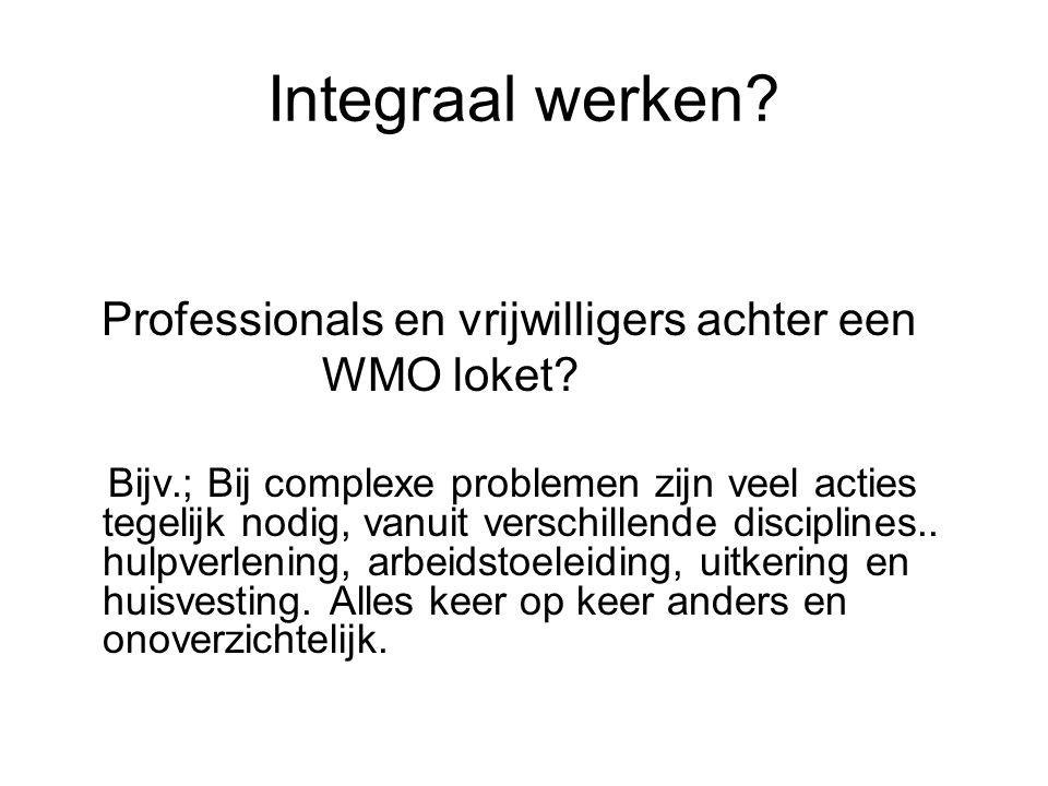 Integraal werken Professionals en vrijwilligers achter een WMO loket