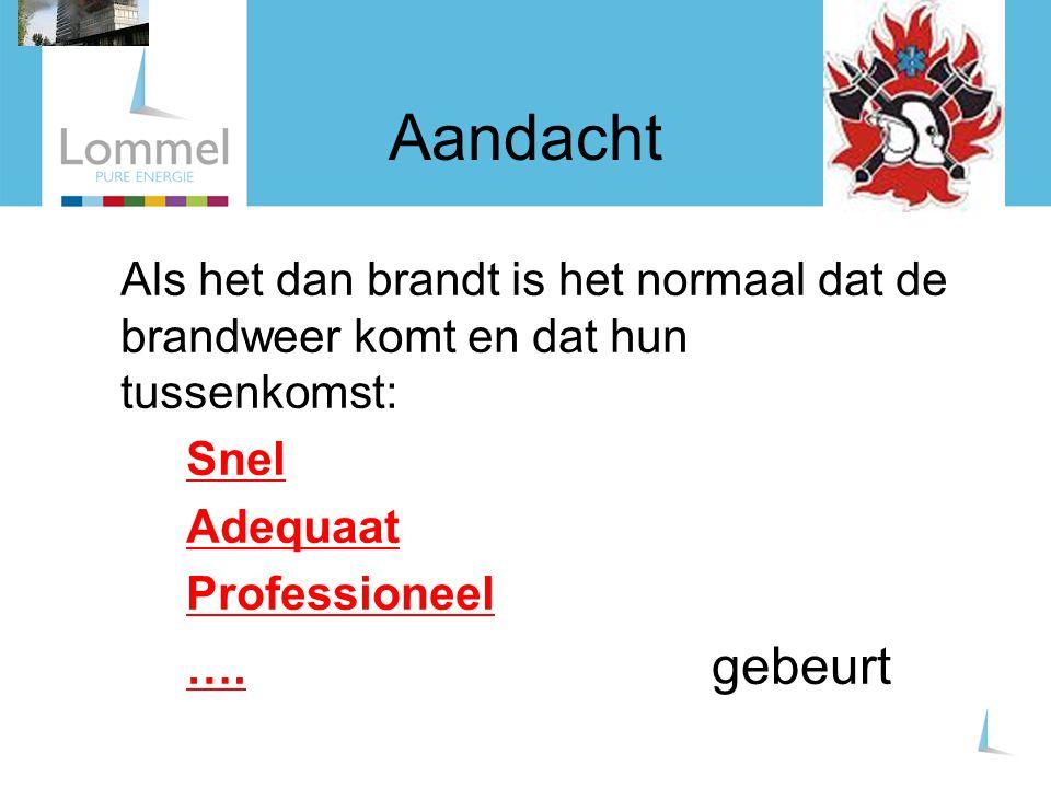 Aandacht Als het dan brandt is het normaal dat de brandweer komt en dat hun tussenkomst: Snel Adequaat Professioneel ….