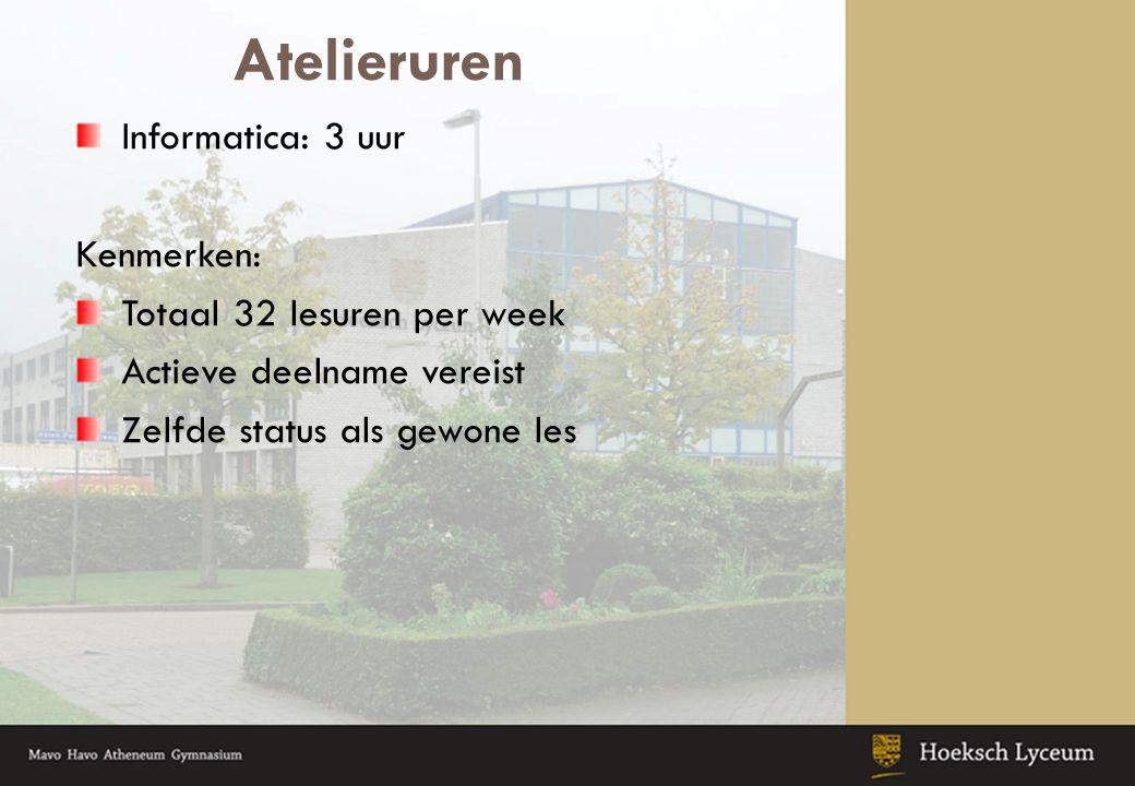 Atelieruren Informatica: 3 uur Kenmerken: Totaal 32 lesuren per week