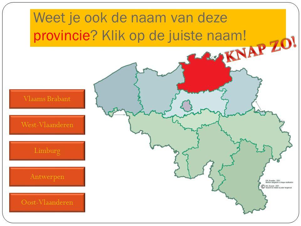 Weet je ook de naam van deze provincie Klik op de juiste naam!