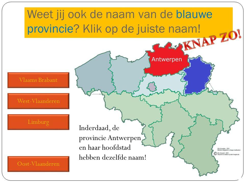 Weet jij ook de naam van de blauwe provincie Klik op de juiste naam!