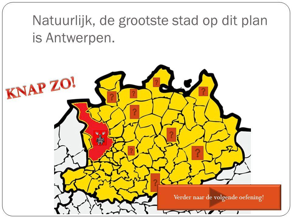 Natuurlijk, de grootste stad op dit plan is Antwerpen.