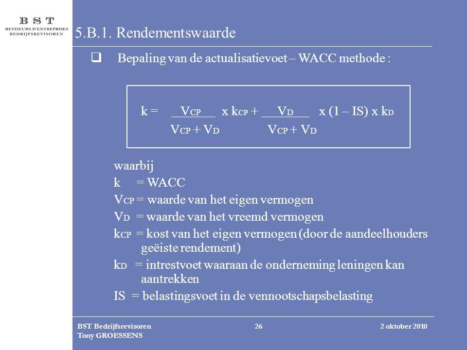 5.B.1. Rendementswaarde Bepaling van de actualisatievoet – WACC methode : k = VCP x kCP + VD x (1 – IS) x kD.