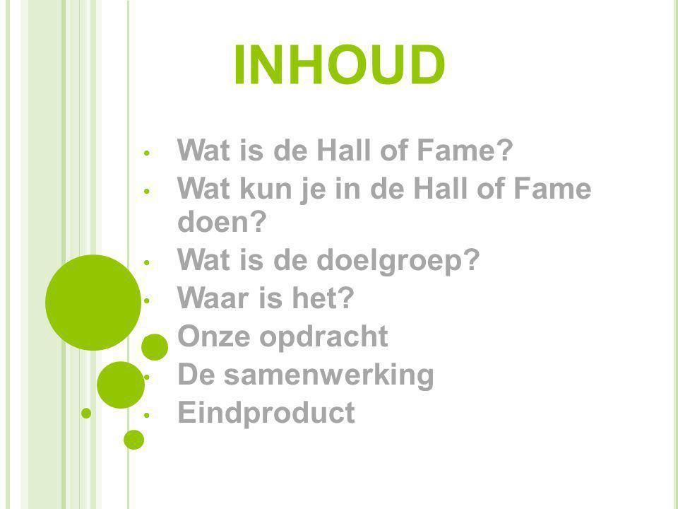 inhoud Wat is de Hall of Fame Wat kun je in de Hall of Fame doen